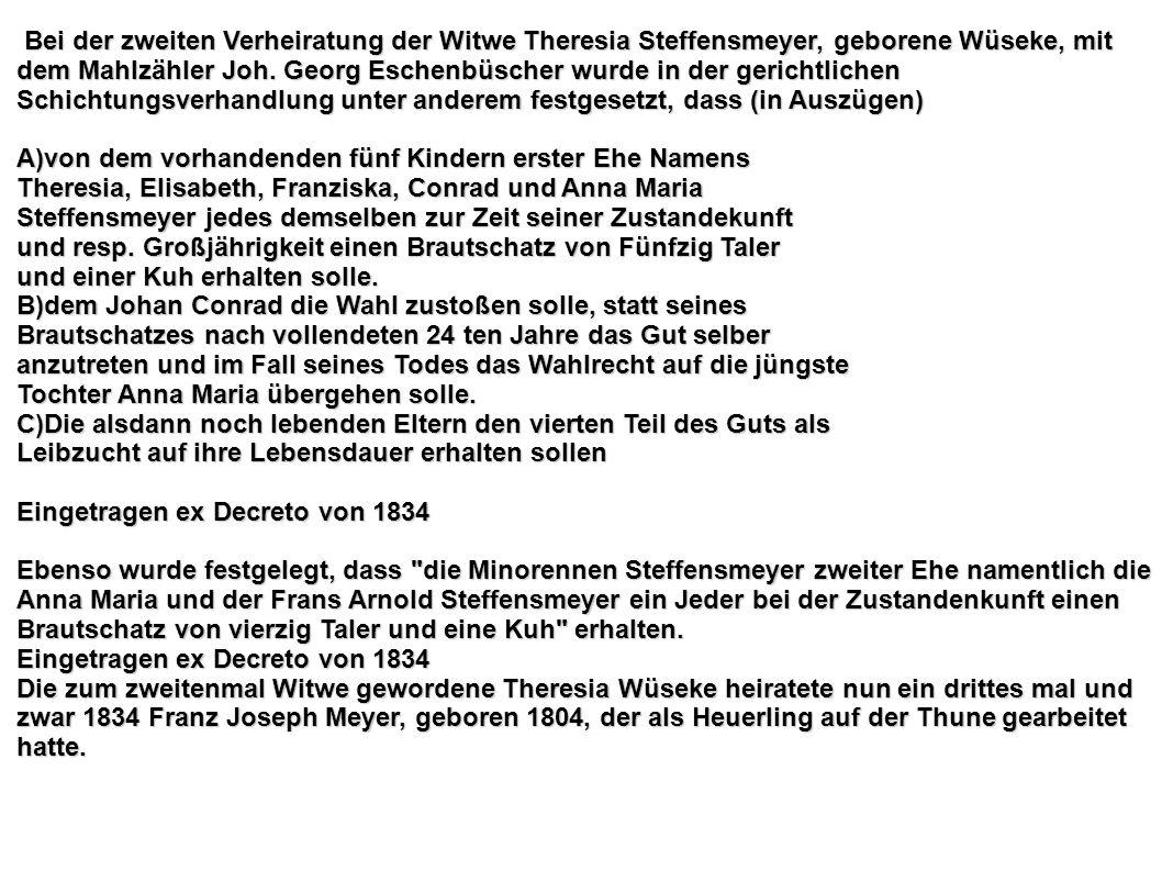 Bei der zweiten Verheiratung der Witwe Theresia Steffensmeyer, geborene Wüseke, mit dem Mahlzähler Joh. Georg Eschenbüscher wurde in der gerichtlichen