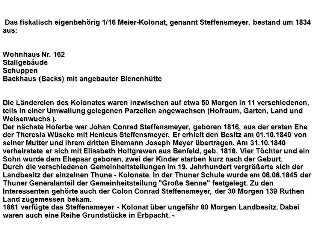 Das fiskalisch eigenbehörig 1/16 Meier-Kolonat, genannt Steffensmeyer, bestand um 1834 aus: Das fiskalisch eigenbehörig 1/16 Meier-Kolonat, genannt St