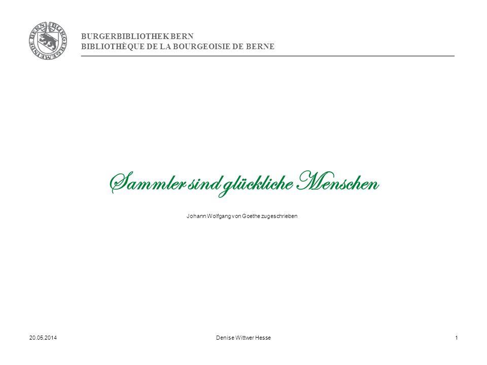BURGERBIBLIOTHEK BERN BIBLIOTHÈQUE DE LA BOURGEOISIE DE BERNE 20.05.2014Denise Wittwer Hesse1 Sammler sind glückliche Menschen Johann Wolfgang von Goethe zugeschrieben