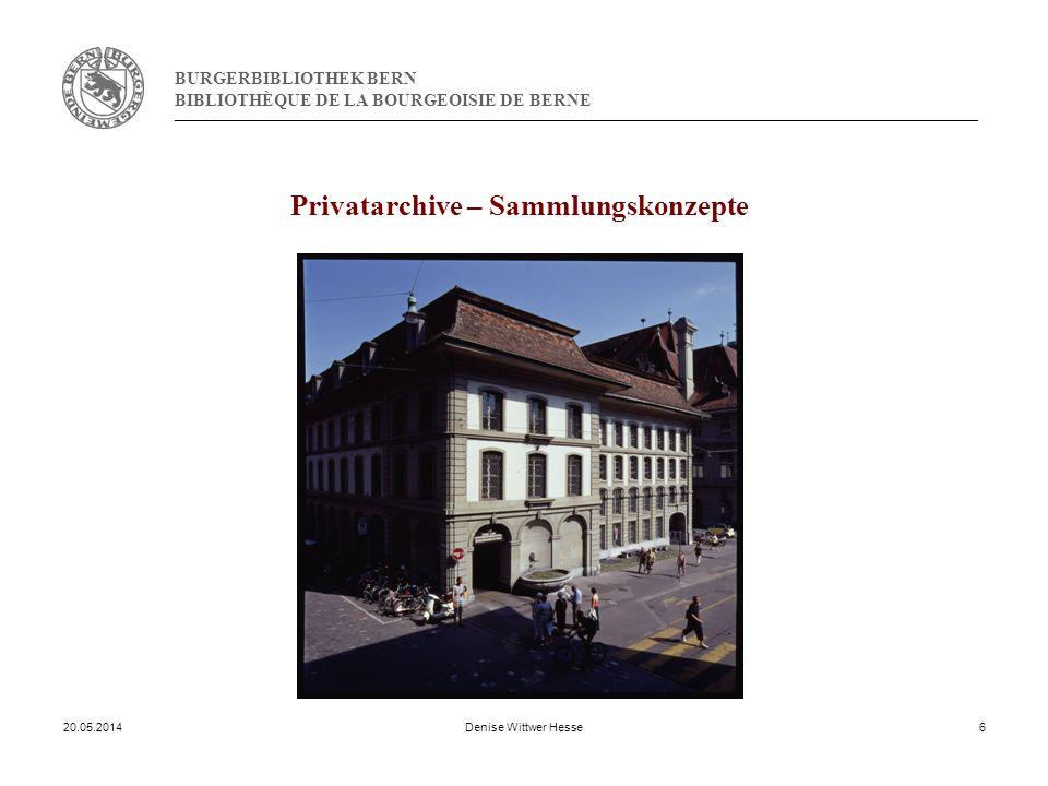 BURGERBIBLIOTHEK BERN BIBLIOTHÈQUE DE LA BOURGEOISIE DE BERNE Privatarchive – Sammlungskonzepte 20.05.2014Denise Wittwer Hesse6
