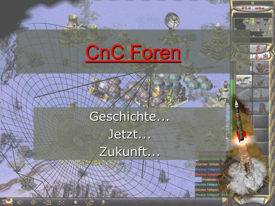 CnC Foren Geschichte...Jetzt...Zukunft...