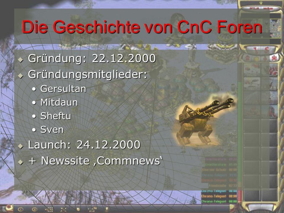 Die Geschichte von CnC Foren Gründung: 22.12.2000 Gründung: 22.12.2000 Gründungsmitglieder: Gründungsmitglieder: GersultanGersultan MitdaunMitdaun SheftuSheftu SvenSven Launch: 24.12.2000 Launch: 24.12.2000 + Newssite Commnews + Newssite Commnews