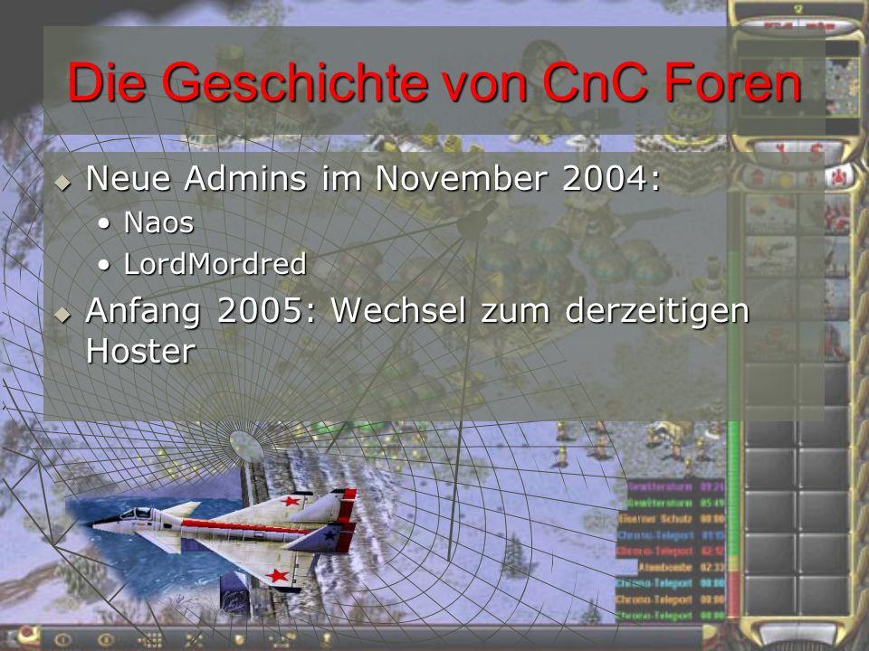 Die Geschichte von CnC Foren Neue Admins im November 2004: Neue Admins im November 2004: NaosNaos LordMordredLordMordred Anfang 2005: Wechsel zum derzeitigen Hoster Anfang 2005: Wechsel zum derzeitigen Hoster