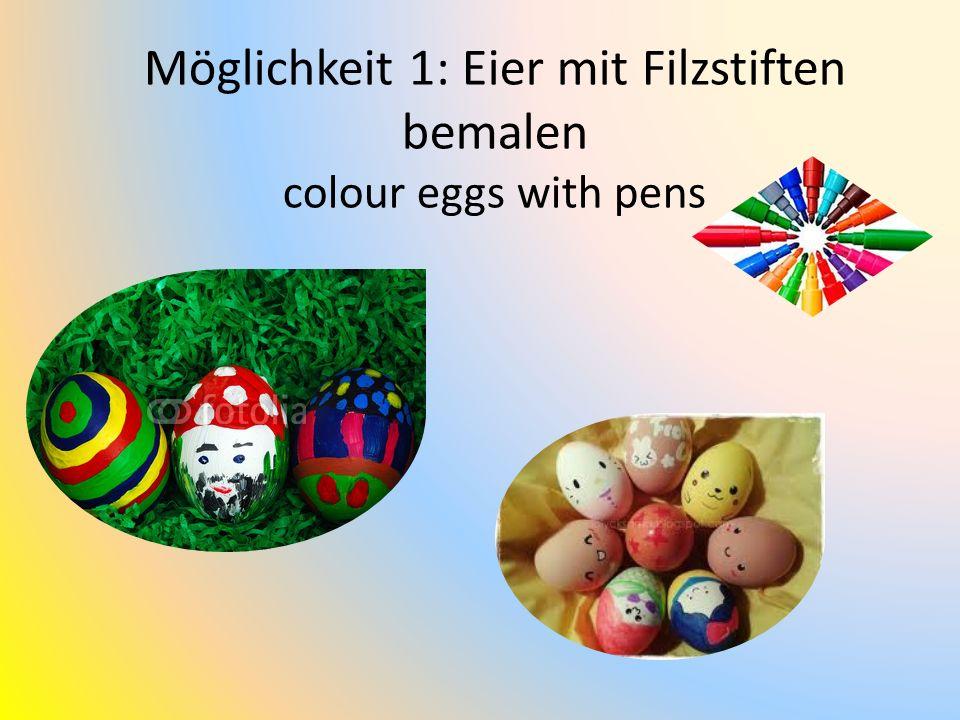 Möglichkeit 1: Eier mit Filzstiften bemalen colour eggs with pens