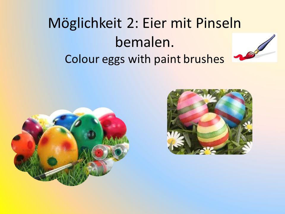 Möglichkeit 3: Eier mit Farbtabletten färben Colour eggs with colour tablets 1.Nimm ein Glass mit Wasser 2.Löse die Farbtablette im Wasser auf 3.Lege das Ei hinein 4.Wenn die Farbe gefällt, das Ei herausnehmen 5.Take a glass of water.