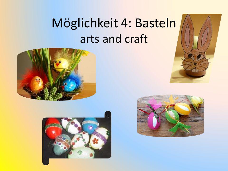 Möglichkeit 4: Basteln arts and craft