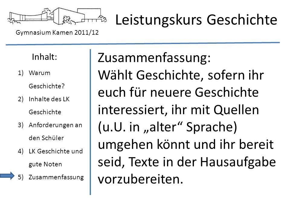 Gymnasium Kamen 2011/12 Leistungskurs Geschichte 1)Warum Geschichte? 2)Inhalte des LK Geschichte 3)Anforderungen an den Schüler 4)LK Geschichte und gu