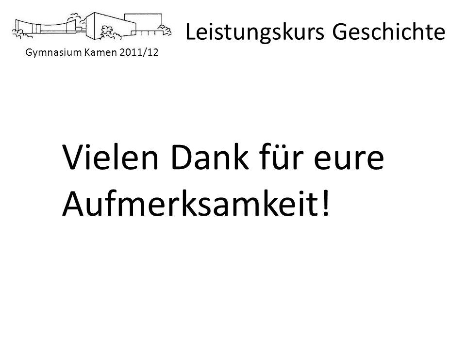 Gymnasium Kamen 2011/12 Leistungskurs Geschichte Vielen Dank für eure Aufmerksamkeit!
