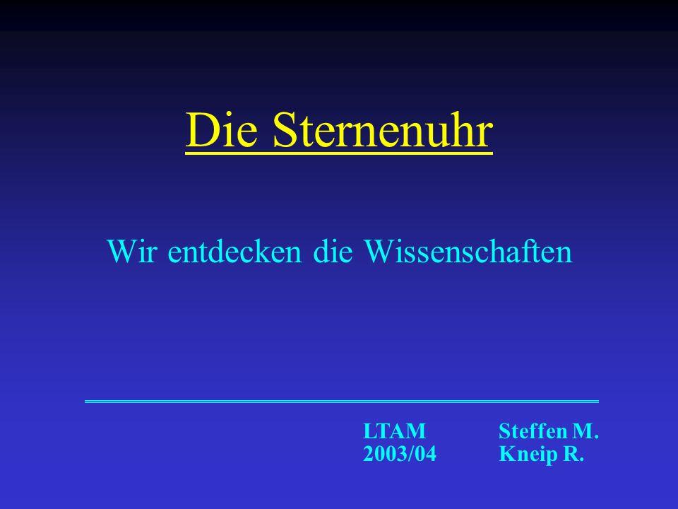 Die Sternenuhr Wir entdecken die Wissenschaften LTAM Steffen M. 2003/04 Kneip R.