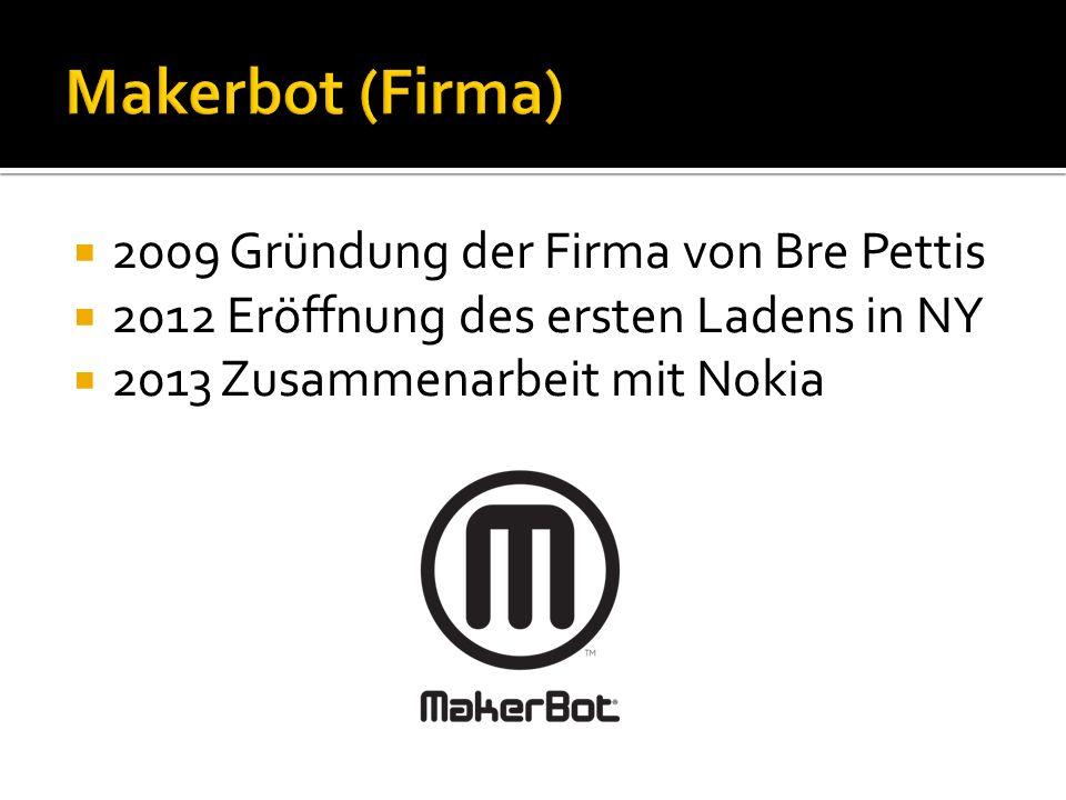 2009 Gründung der Firma von Bre Pettis 2012 Eröffnung des ersten Ladens in NY 2013 Zusammenarbeit mit Nokia