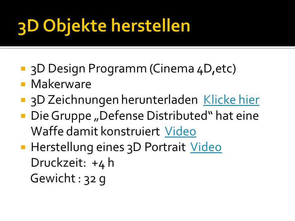 3D Design Programm (Cinema 4D,etc) Makerware 3D Zeichnungen herunterladen Klicke hierKlicke hier Die Gruppe Defense Distributed hat eine Waffe damit konstruiert VideoVideo Herstellung eines 3D Portrait VideoVideo Druckzeit: +4 h Gewicht : 32 g