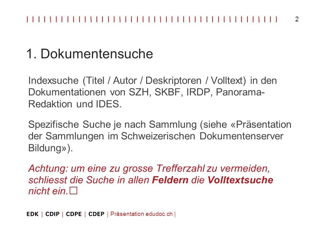 Präsentation edudoc.ch   2 1. Dokumentensuche Indexsuche (Titel / Autor / Deskriptoren / Volltext) in den Dokumentationen von SZH, SKBF, IRDP, Panoram