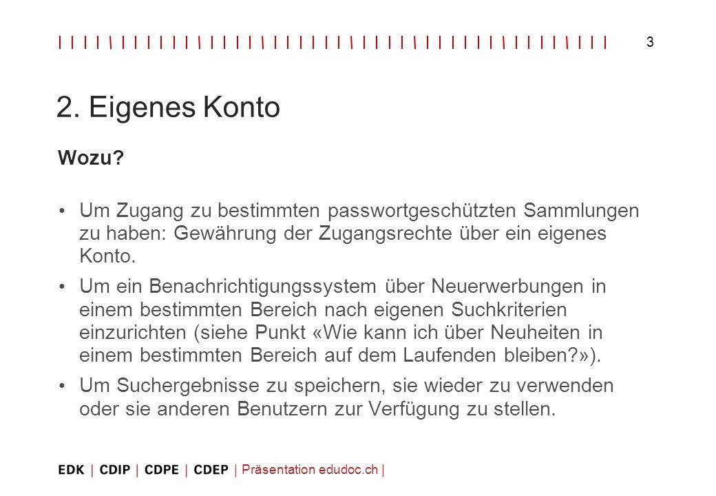 Präsentation edudoc.ch   3 2. Eigenes Konto Wozu? Um Zugang zu bestimmten passwortgeschützten Sammlungen zu haben: Gewährung der Zugangsrechte über ei