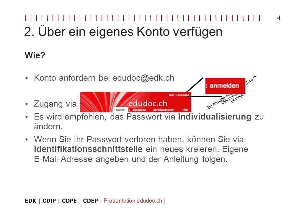 Präsentation edudoc.ch   4 2. Über ein eigenes Konto verfügen Wie? Konto anfordern bei edudoc@edk.ch Zugang via Es wird empfohlen, das Passwort via In