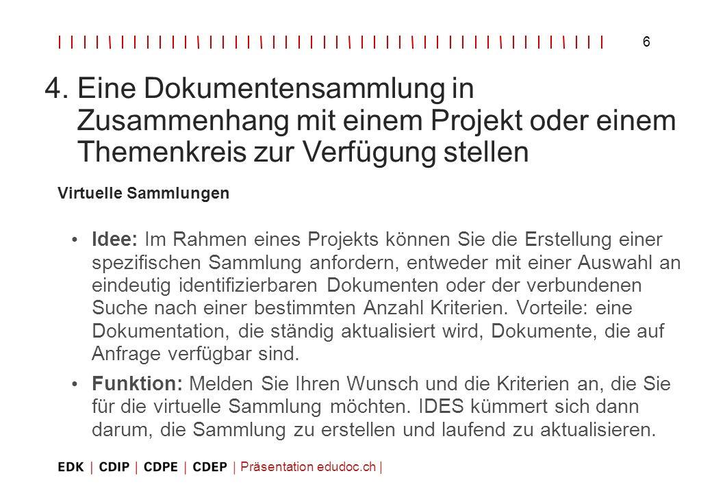 Präsentation edudoc.ch   6 4. Eine Dokumentensammlung in Zusammenhang mit einem Projekt oder einem Themenkreis zur Verfügung stellen Virtuelle Sammlun