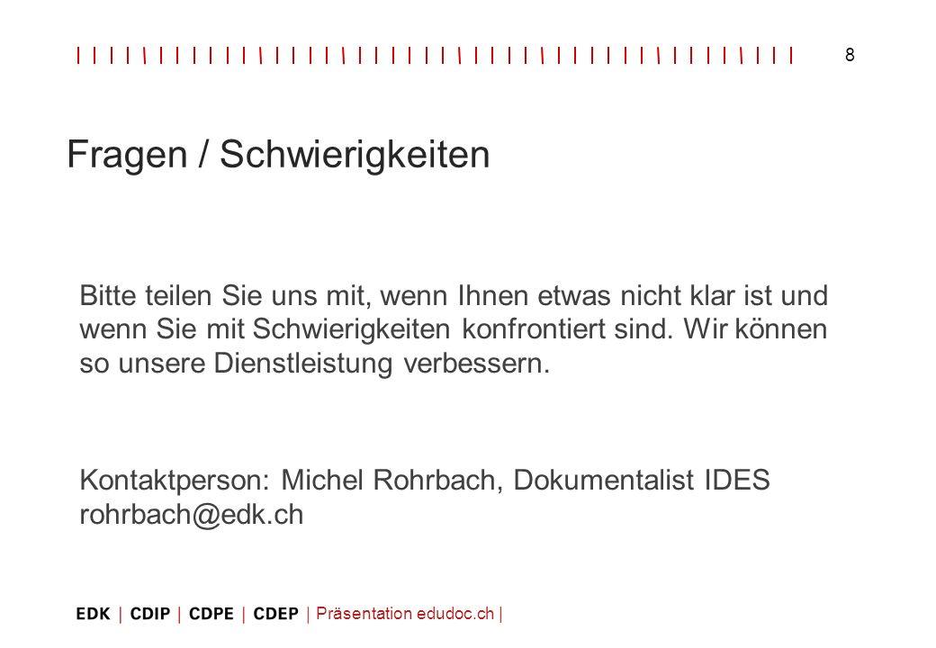 Präsentation edudoc.ch   8 Fragen / Schwierigkeiten Bitte teilen Sie uns mit, wenn Ihnen etwas nicht klar ist und wenn Sie mit Schwierigkeiten konfron