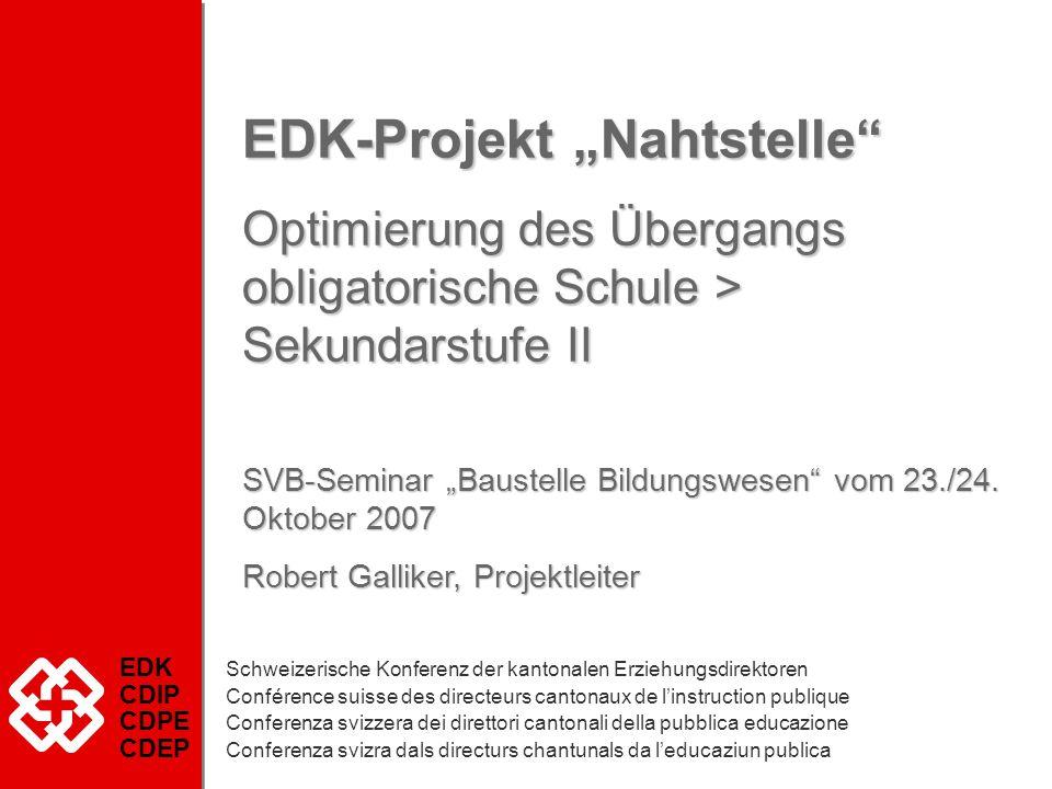 EDK-Projekt Nahtstelle Optimierung des Übergangs obligatorische Schule > Sekundarstufe II SVB-Seminar Baustelle Bildungswesen vom 23./24. Oktober 2007