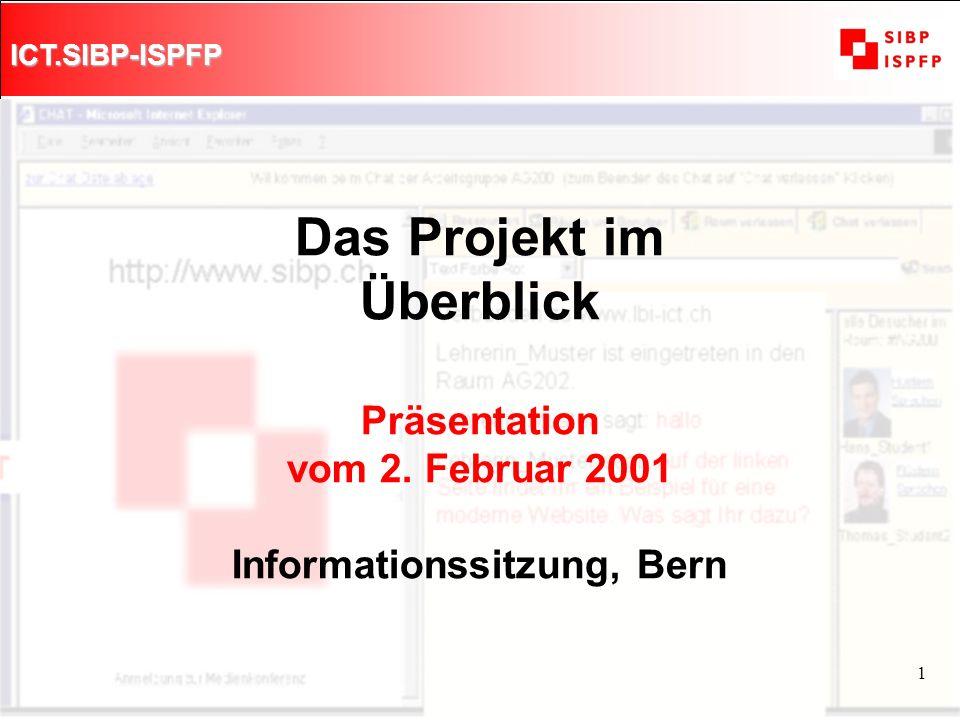 ICT.SIBP-ISPFP 1 Das Projekt im Überblick Präsentation vom 2. Februar 2001 Informationssitzung, Bern