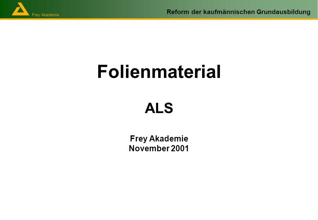 Frey Akademie Reform der kaufmännischen Grundausbildung Folienmaterial ALS Frey Akademie November 2001