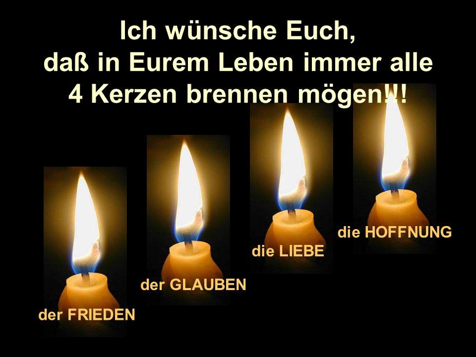 ... und jeder von uns sollte die Flammen: - des Friedens, - des Glaubens, - der Liebe und - der Hoffnung aufrechterhalten!