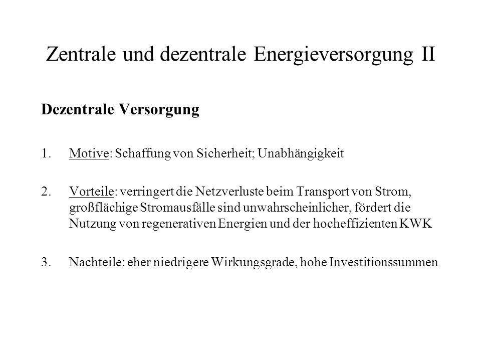Zentrale und dezentrale Energieversorgung I Zentrale Versorgung große Kraftwerke Lange Stromtransportwege Versorgung vieler Haushalte mit Strom Bsp.