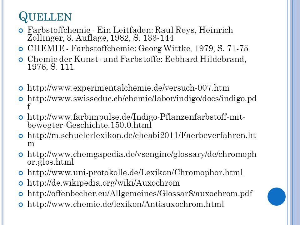 Q UELLEN Farbstoffchemie - Ein Leitfaden: Raul Reys, Heinrich Zollinger, 3. Auflage, 1982, S. 133-144 CHEMIE - Farbstoffchemie: Georg Wittke, 1979, S.