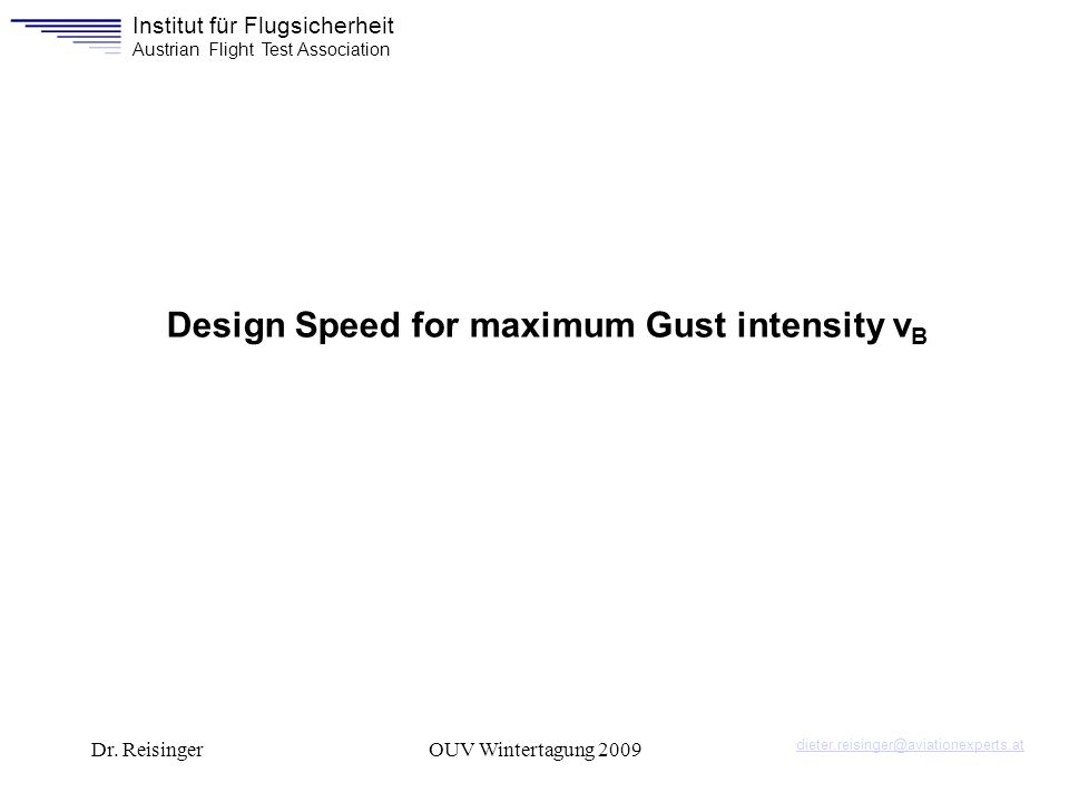 Institut für Flugsicherheit Austrian Flight Test Association Dr. ReisingerOUV Wintertagung 2009 Design Speed for maximum Gust intensity v B dieter.rei
