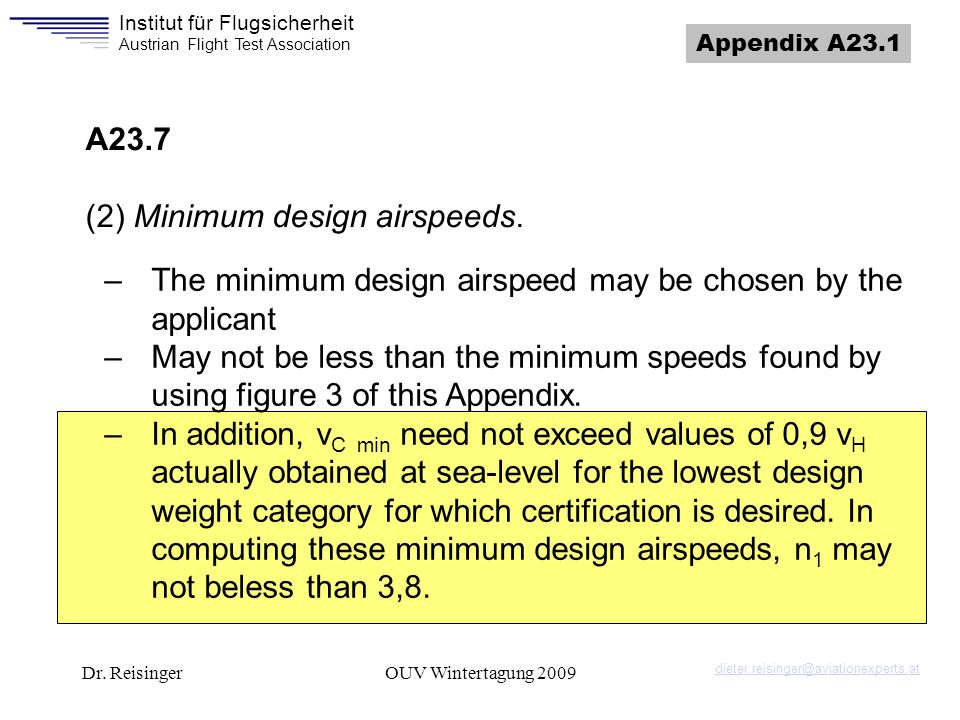 Institut für Flugsicherheit Austrian Flight Test Association Dr. ReisingerOUV Wintertagung 2009 Appendix A23.1 –The minimum design airspeed may be cho