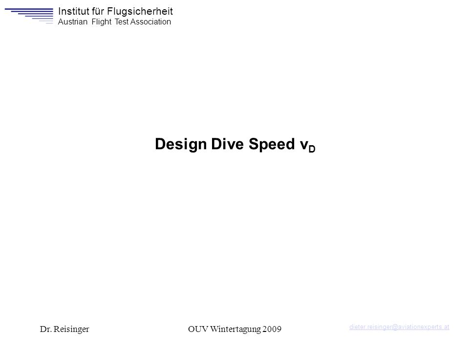 Institut für Flugsicherheit Austrian Flight Test Association Dr. ReisingerOUV Wintertagung 2009 Design Dive Speed v D dieter.reisinger@aviationexperts