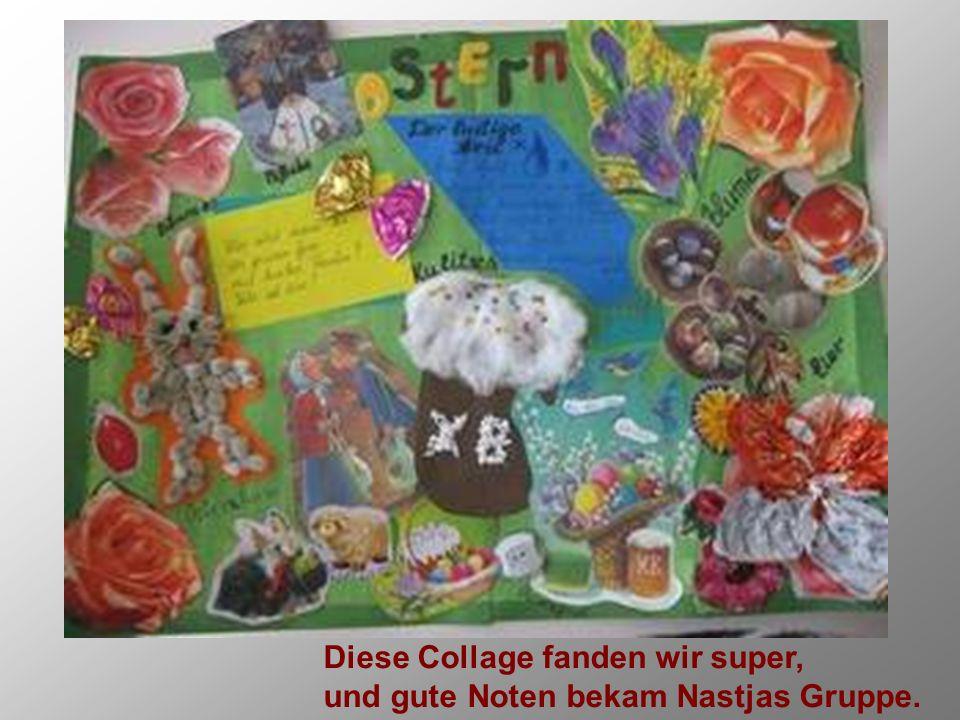 Diese Collage fanden wir super, und gute Noten bekam Nastjas Gruppe.