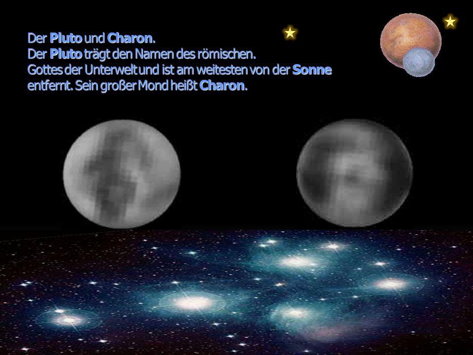 Der Pluto und Charon. Der Pluto trägt den Namen des römischen. Gottes der Unterwelt und ist am weitesten von der Sonne entfernt. Sein großer Mond heiß