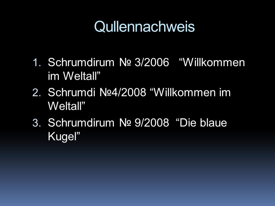 Qullennachweis 1. Schrumdirum 3/2006 Willkommen im Weltall 2. Schrumdi 4/2008 Willkommen im Weltall 3. Schrumdirum 9/2008 Die blaue Kugel