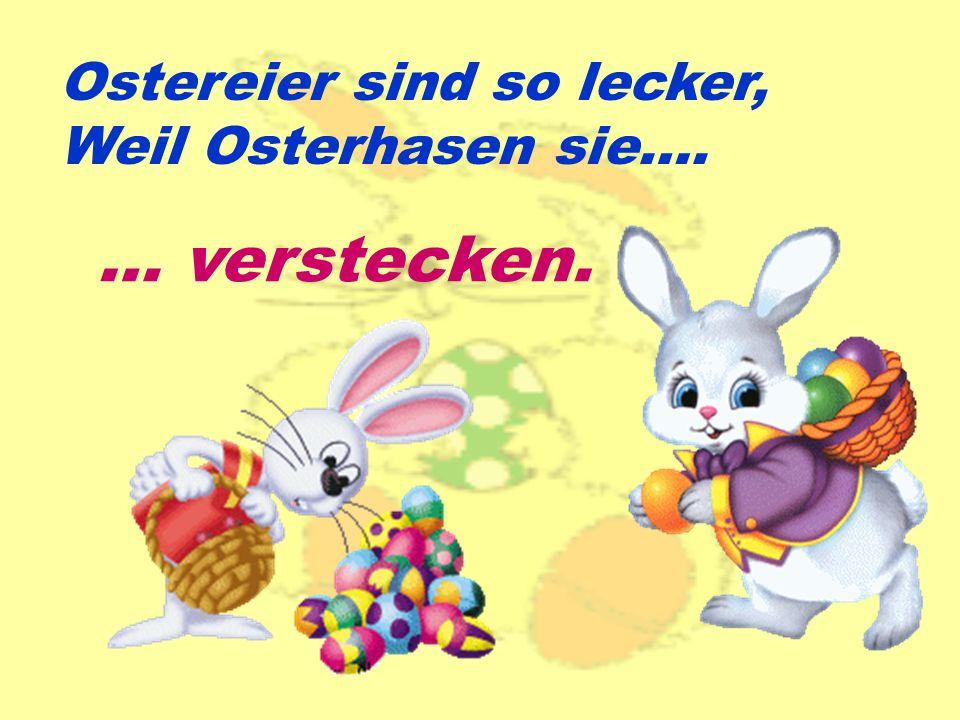 Ostereier sind so lecker, Weil Osterhasen sie…. … verstecken.
