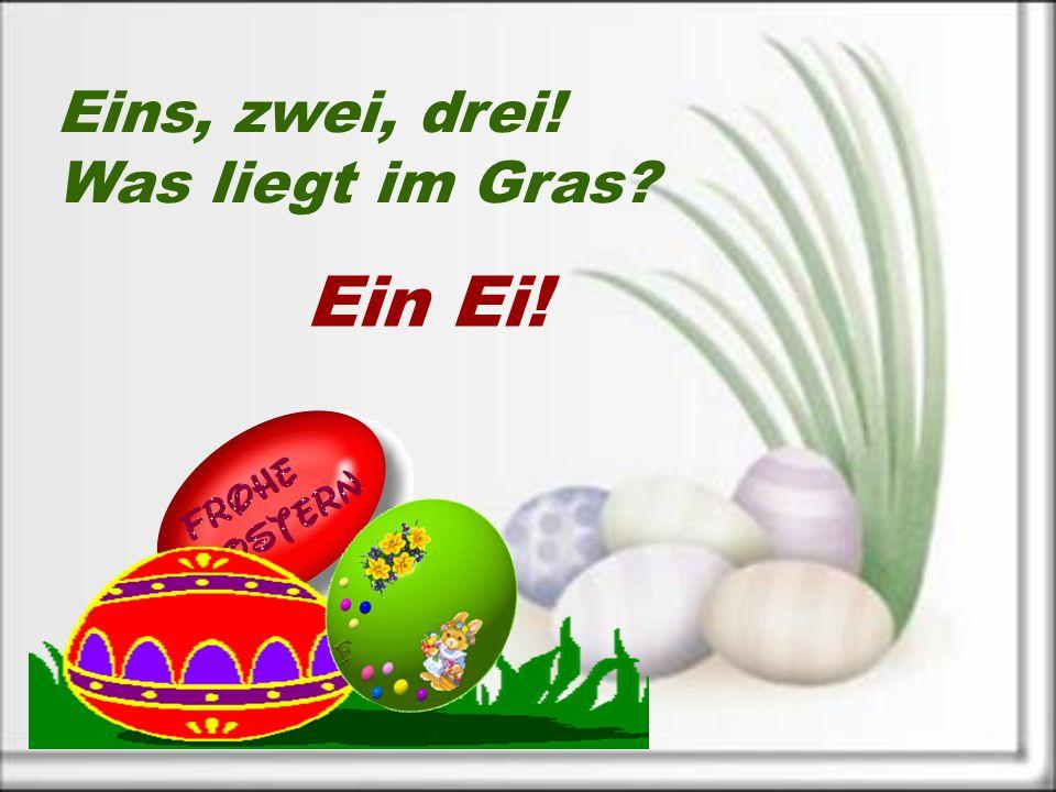 Eins, zwei, drei! Was liegt im Gras Ein Ei!