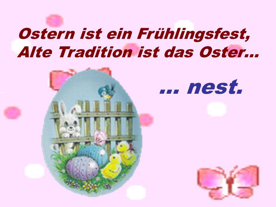 Ostern ist ein Frühlingsfest, Alte Tradition ist das Oster… … nest.