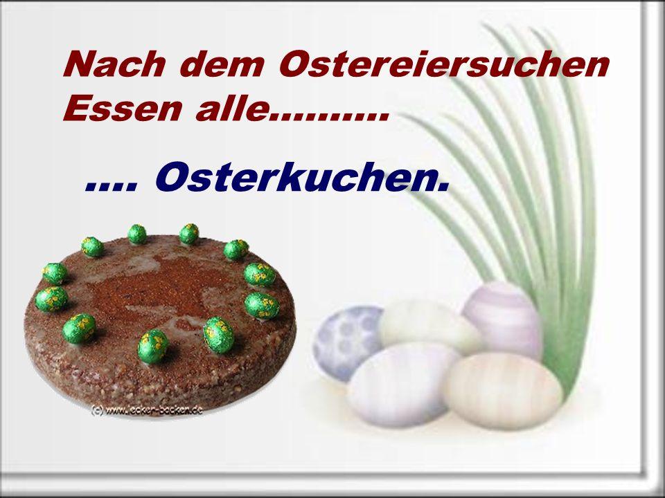 Nach dem Ostereiersuchen Essen alle………. …. Osterkuchen.