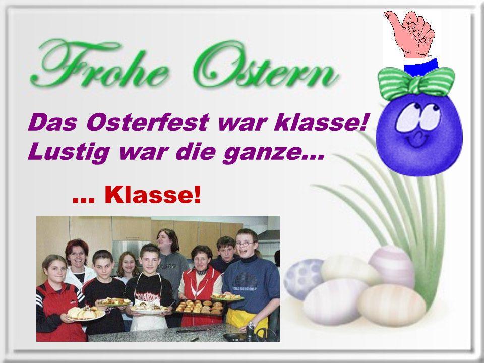 Das Osterfest war klasse! Lustig war die ganze… … Klasse!