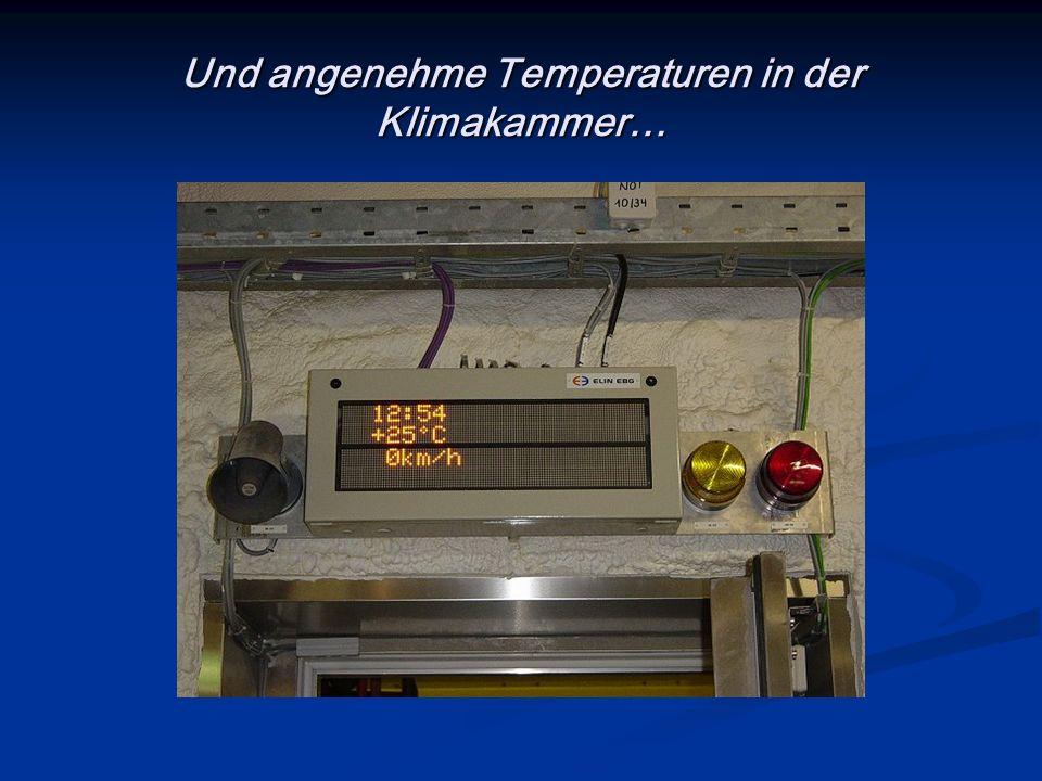Und angenehme Temperaturen in der Klimakammer…
