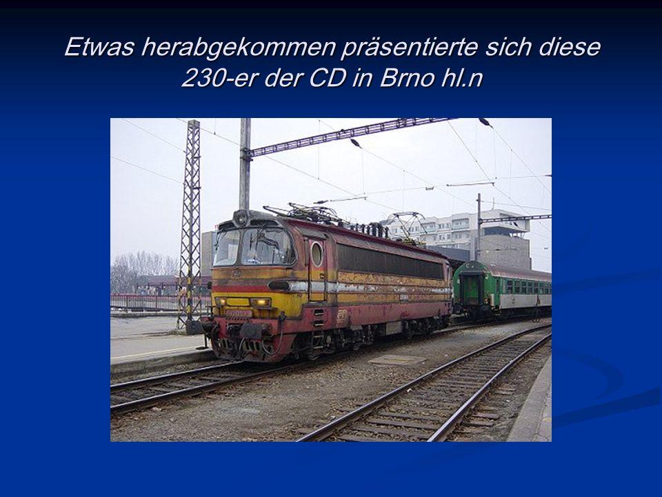 Etwas herabgekommen präsentierte sich diese 230-er der CD in Brno hl.n