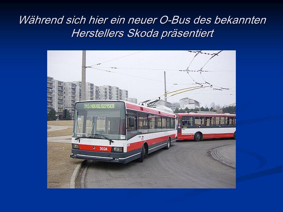 Während sich hier ein neuer O-Bus des bekannten Herstellers Skoda präsentiert