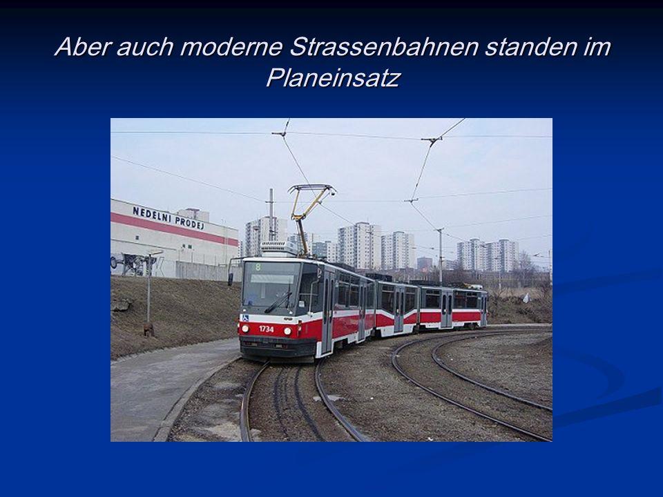 Aber auch moderne Strassenbahnen standen im Planeinsatz