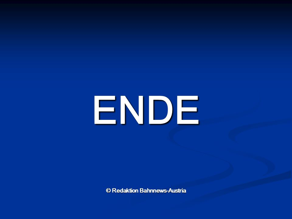 ENDE © Redaktion Bahnnews-Austria