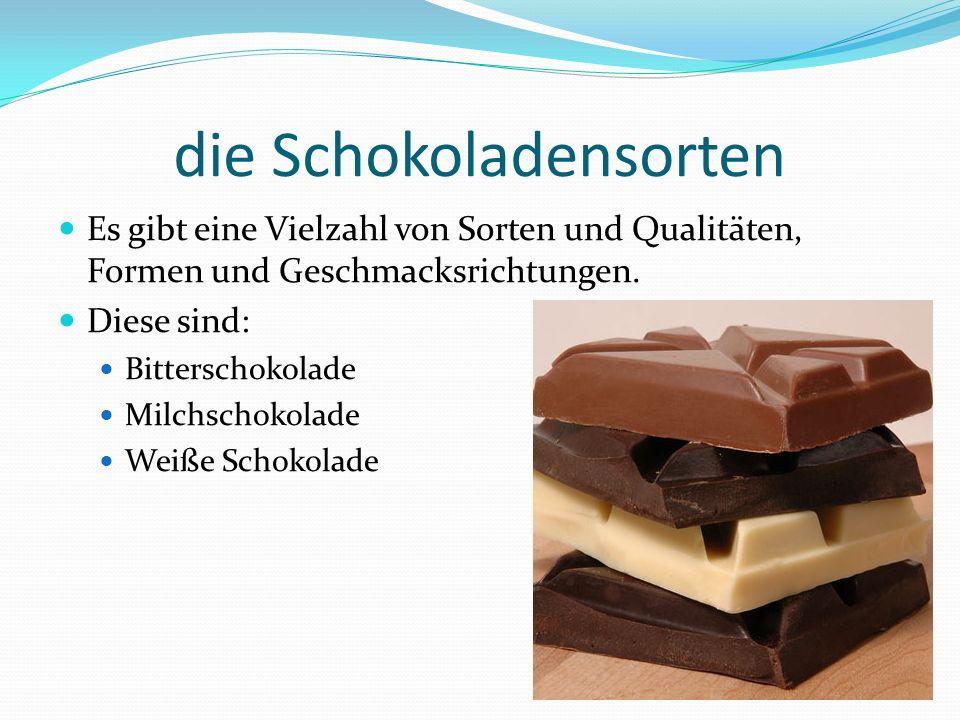 die Schokoladensorten Es gibt eine Vielzahl von Sorten und Qualitäten, Formen und Geschmacksrichtungen.