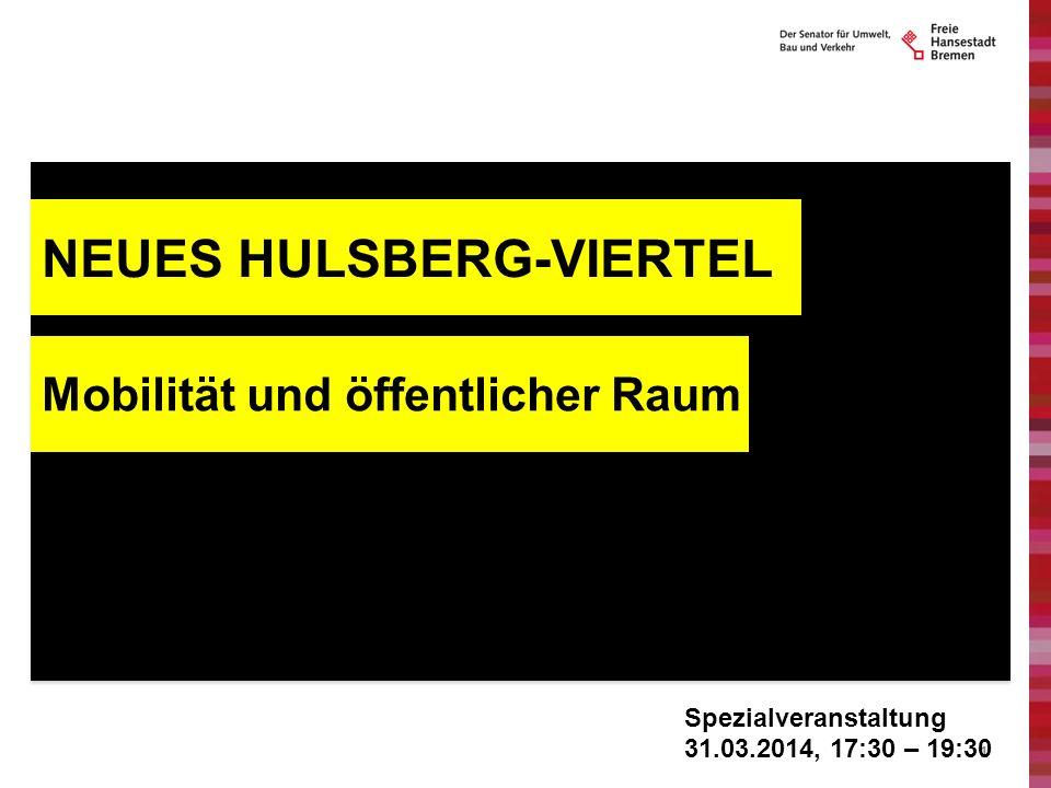 1 NEUES HULSBERG-VIERTEL Mobilität und öffentlicher Raum Spezialveranstaltung 31.03.2014, 17:30 – 19:30