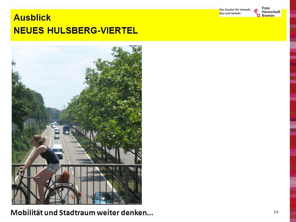 14 Ausblick NEUES HULSBERG-VIERTEL Mobilität und Stadtraum weiter denken...