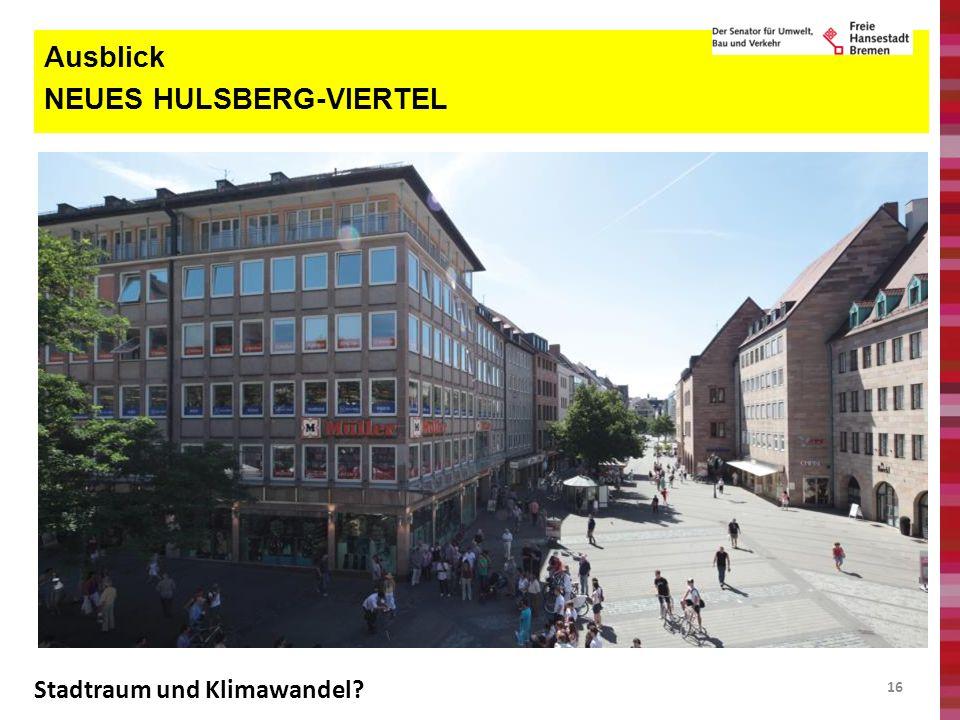 16 Ausblick NEUES HULSBERG-VIERTEL Stadtraum und Klimawandel?