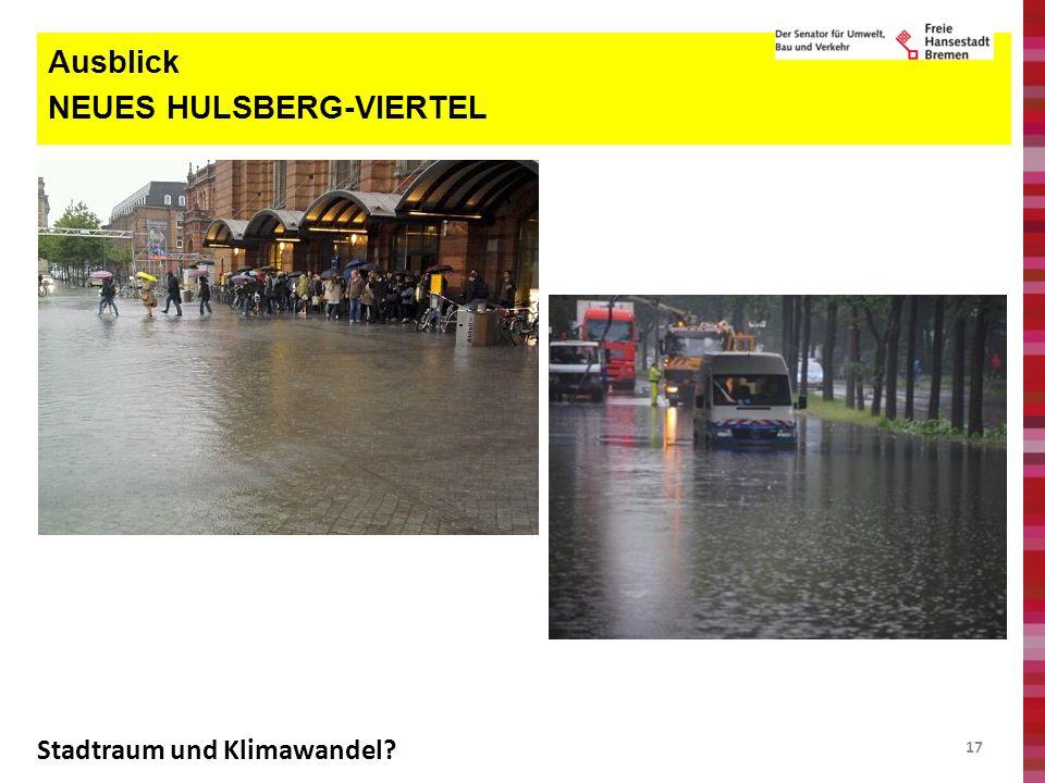 17 Ausblick NEUES HULSBERG-VIERTEL Stadtraum und Klimawandel?