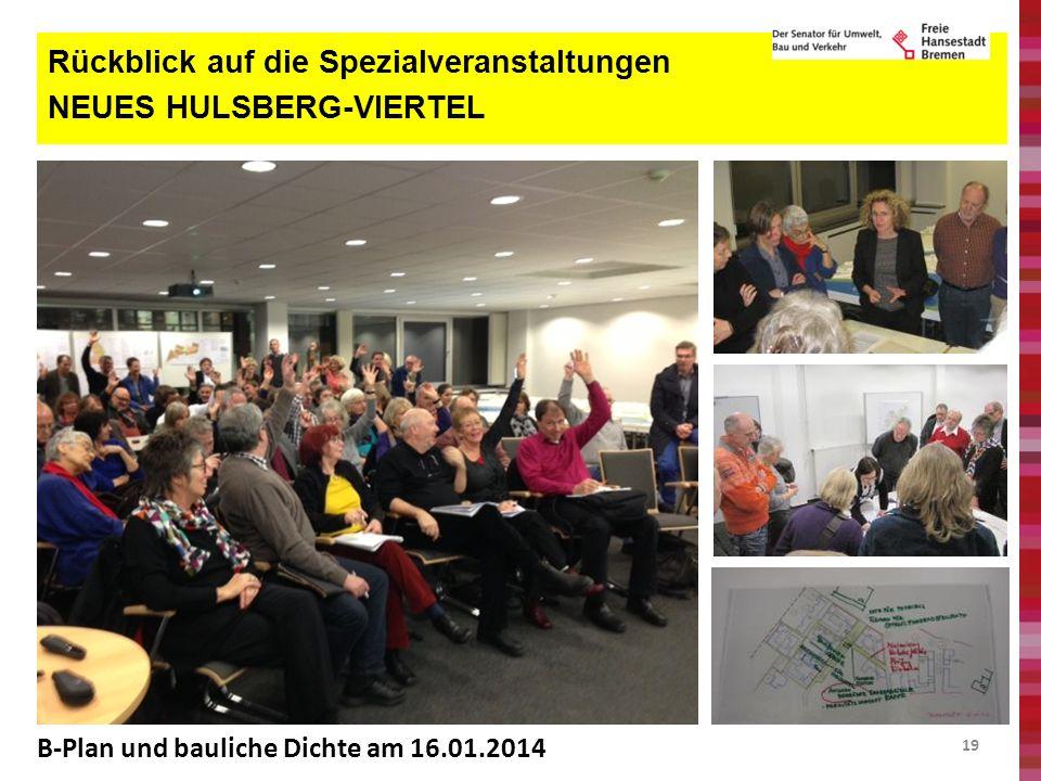 19 Rückblick auf die Spezialveranstaltungen NEUES HULSBERG-VIERTEL B-Plan und bauliche Dichte am 16.01.2014