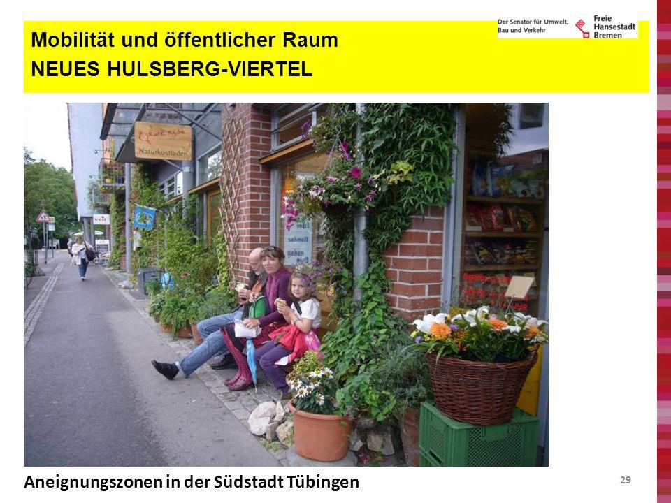 29 Mobilität und öffentlicher Raum NEUES HULSBERG-VIERTEL Aneignungszonen in der Südstadt Tübingen