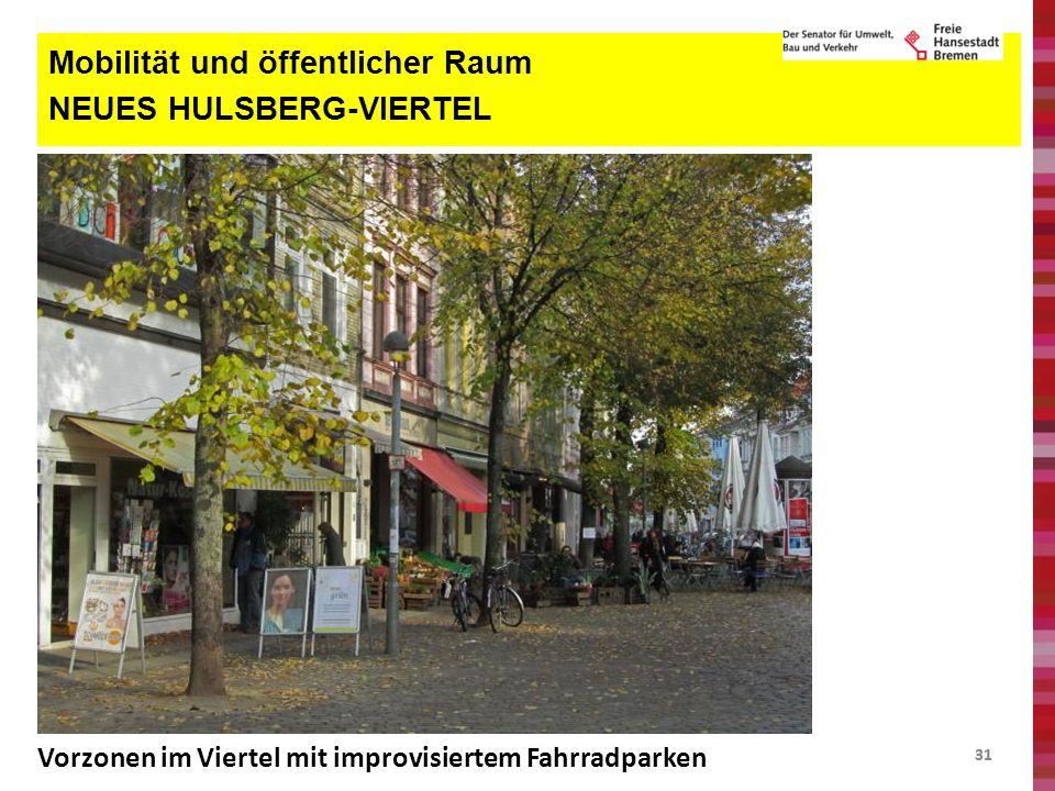 31 Mobilität und öffentlicher Raum NEUES HULSBERG-VIERTEL Vorzonen im Viertel mit improvisiertem Fahrradparken